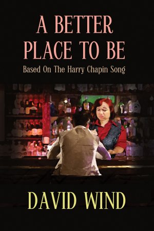 The Novel, A Better Place To Be: Based on the Harry Chapin Song